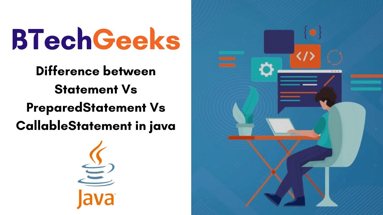 Difference between Statement Vs PreparedStatement Vs CallableStatement in java