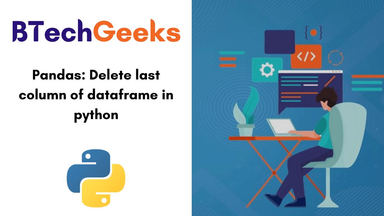 Pandas-Delete last column of dataframe in python