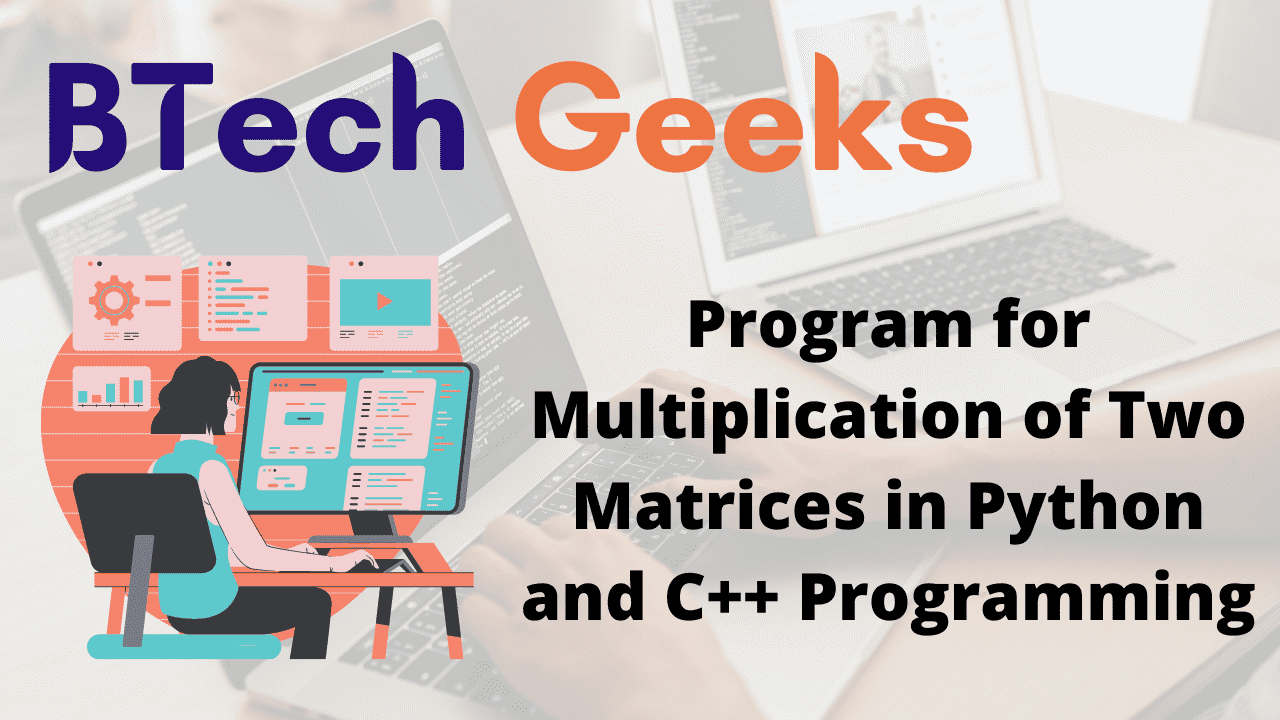 Program for Multiplication of Two Matrices in Python and C++ Programming