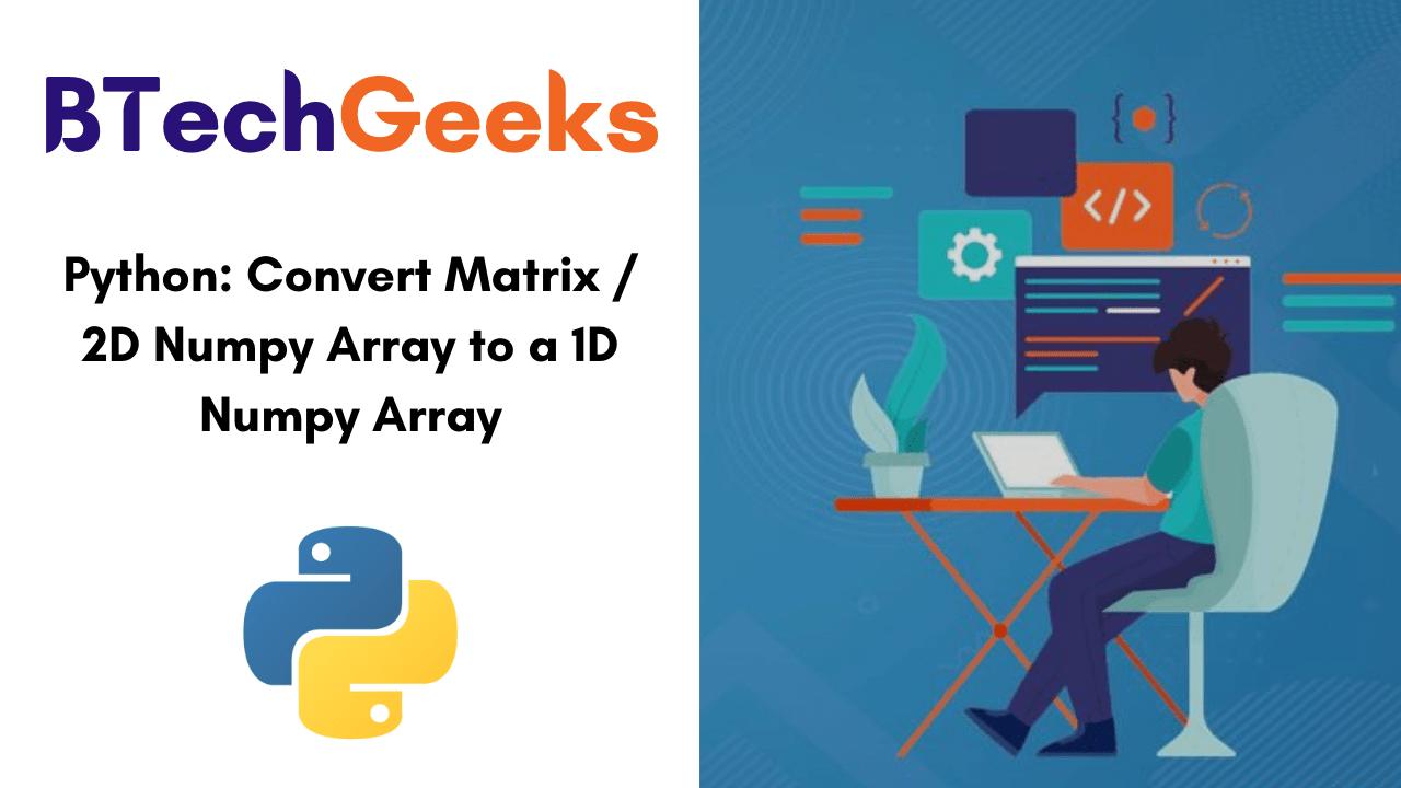 Python Convert Matrix or 2D Numpy Array to a 1D Numpy Array