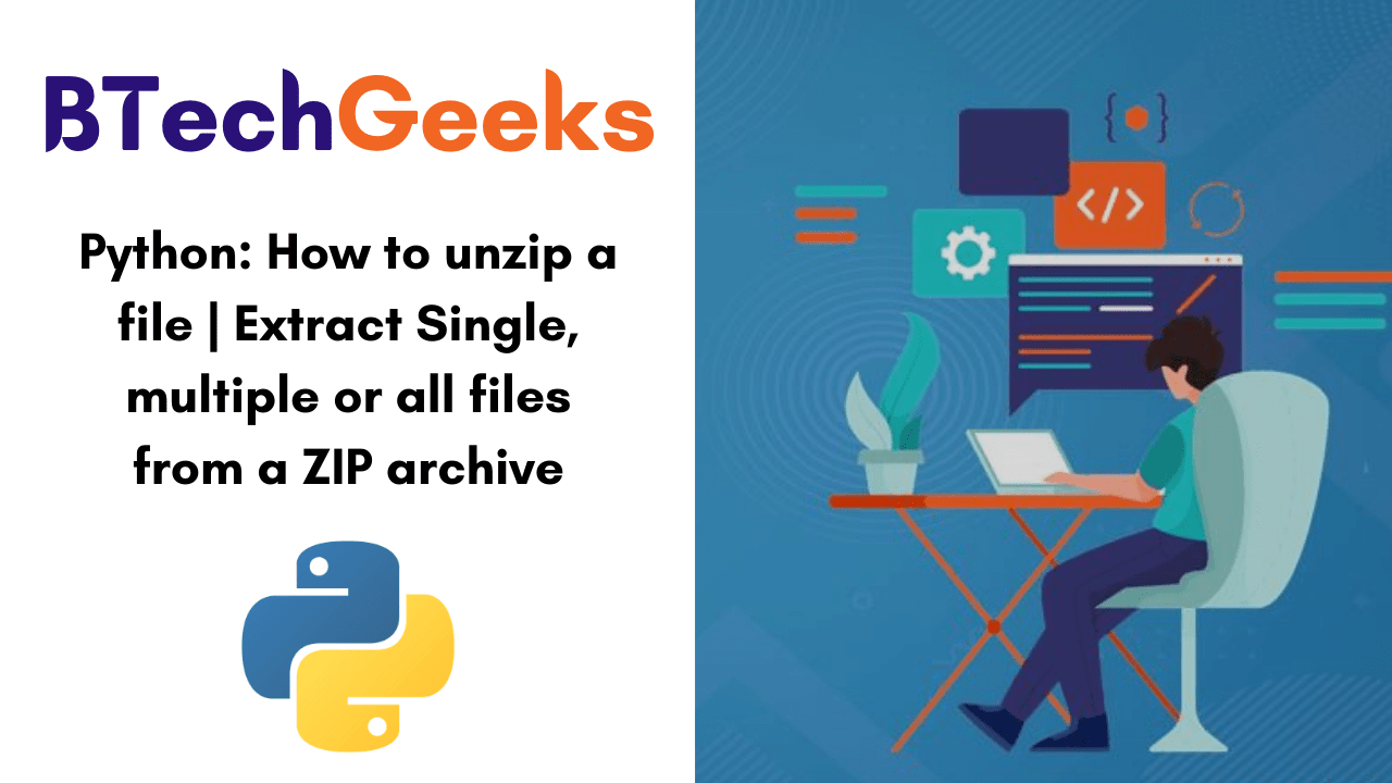 Python- How to unzip a file and Extract Single, multiple or all files from a ZIP archive