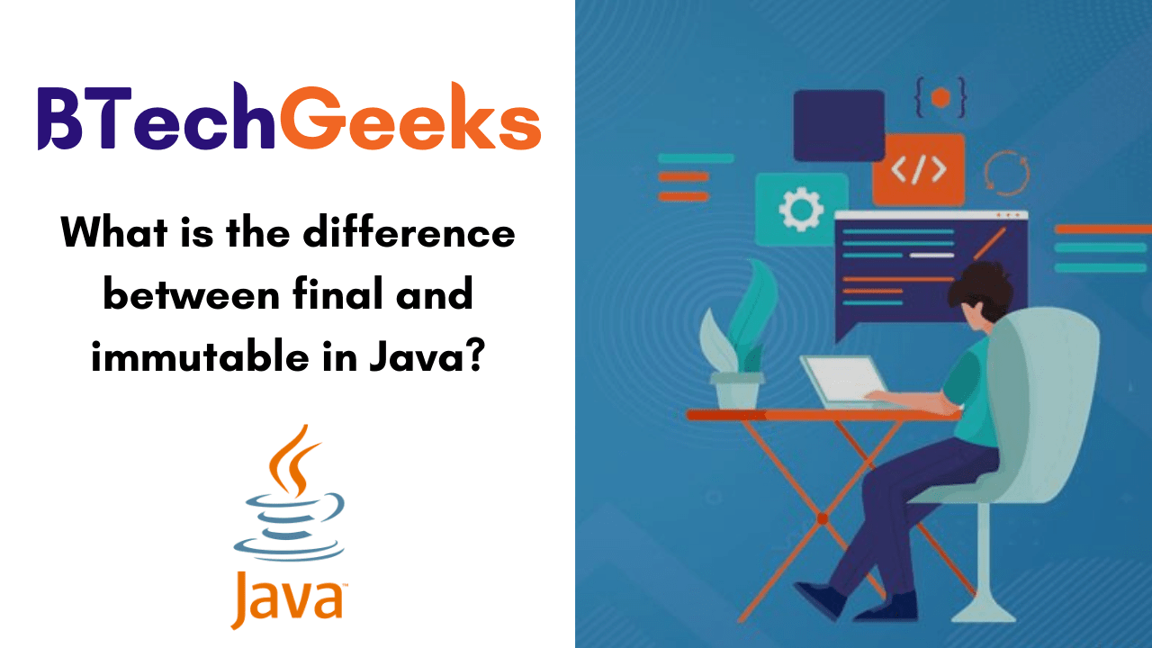 What is the difference between final and immutable in Java