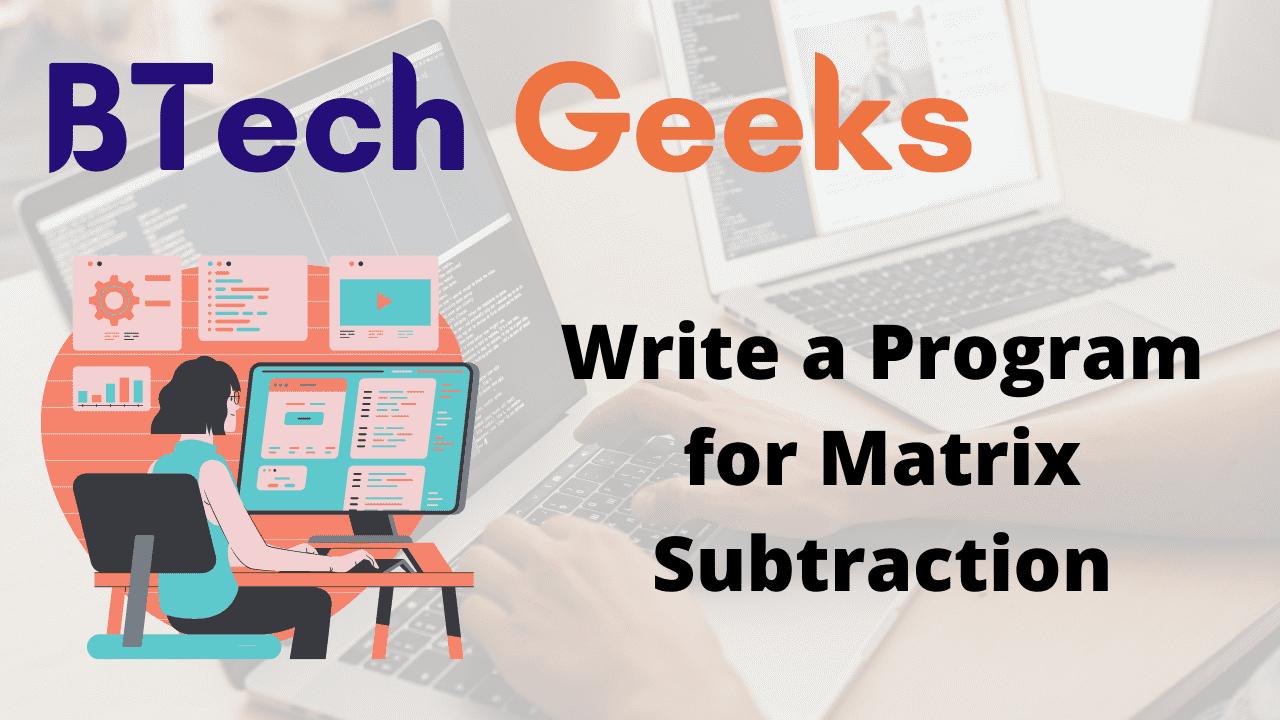 Write a Program for Matrix Subtraction