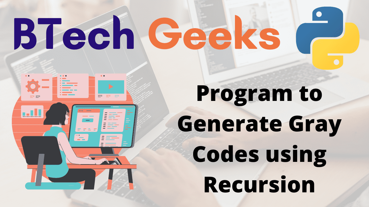 Program to Generate Gray Codes using Recursion
