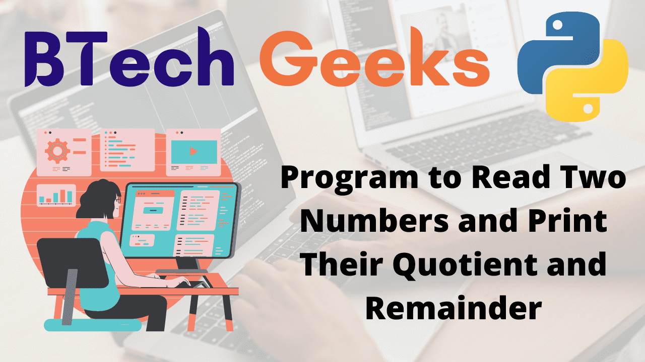Program to Read Two Numbers and Print Their Quotient and Remainder