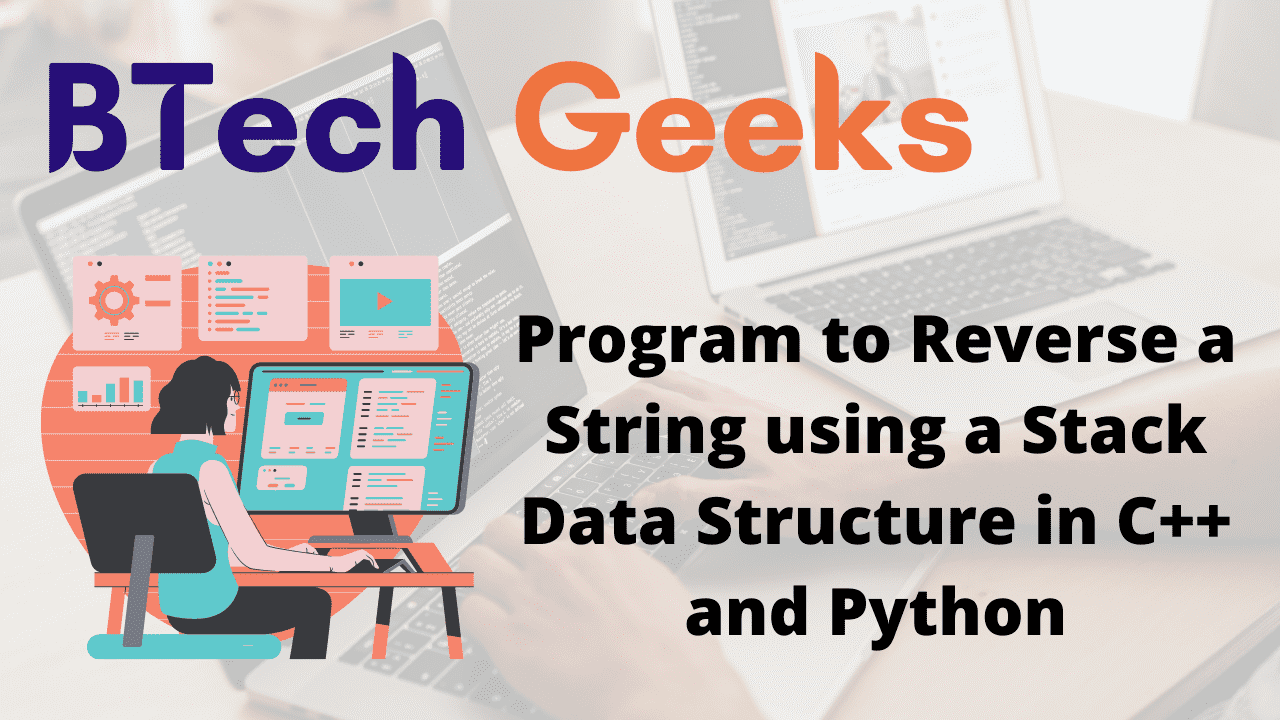 Program to Reverse a String using a Stack Data Structure in C++ and Python