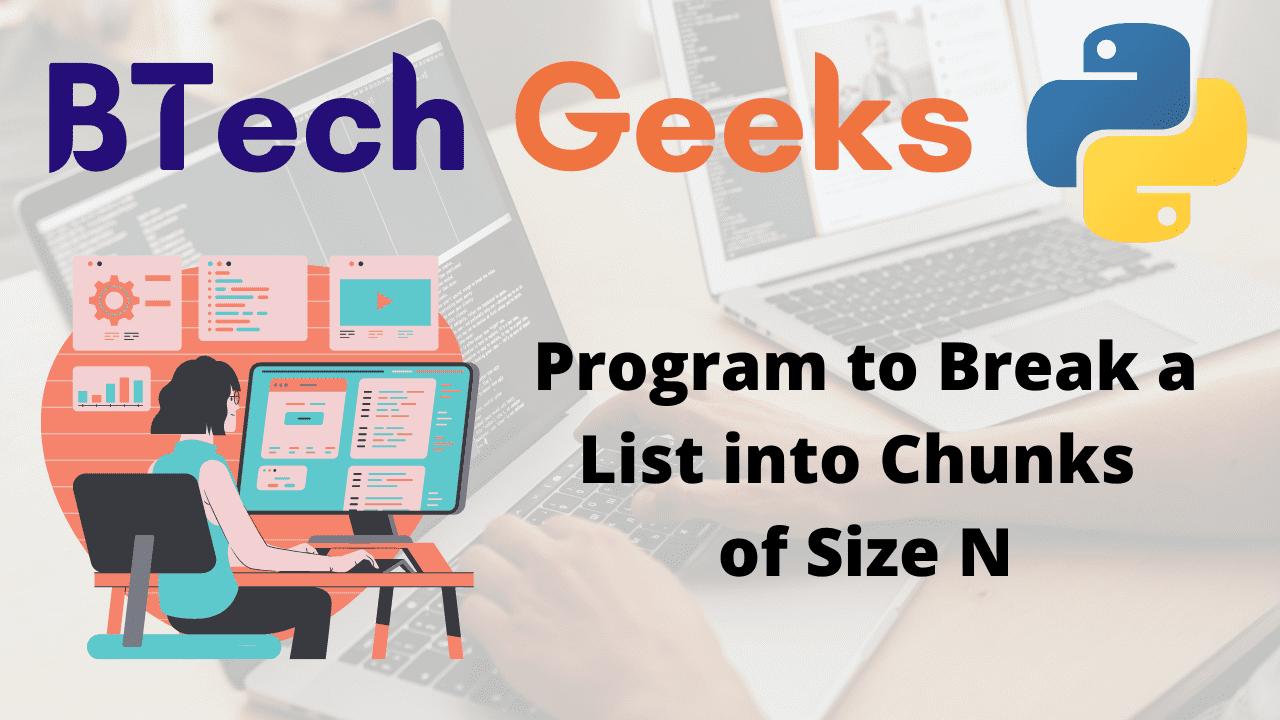 Program to Break a List into Chunks of Size N