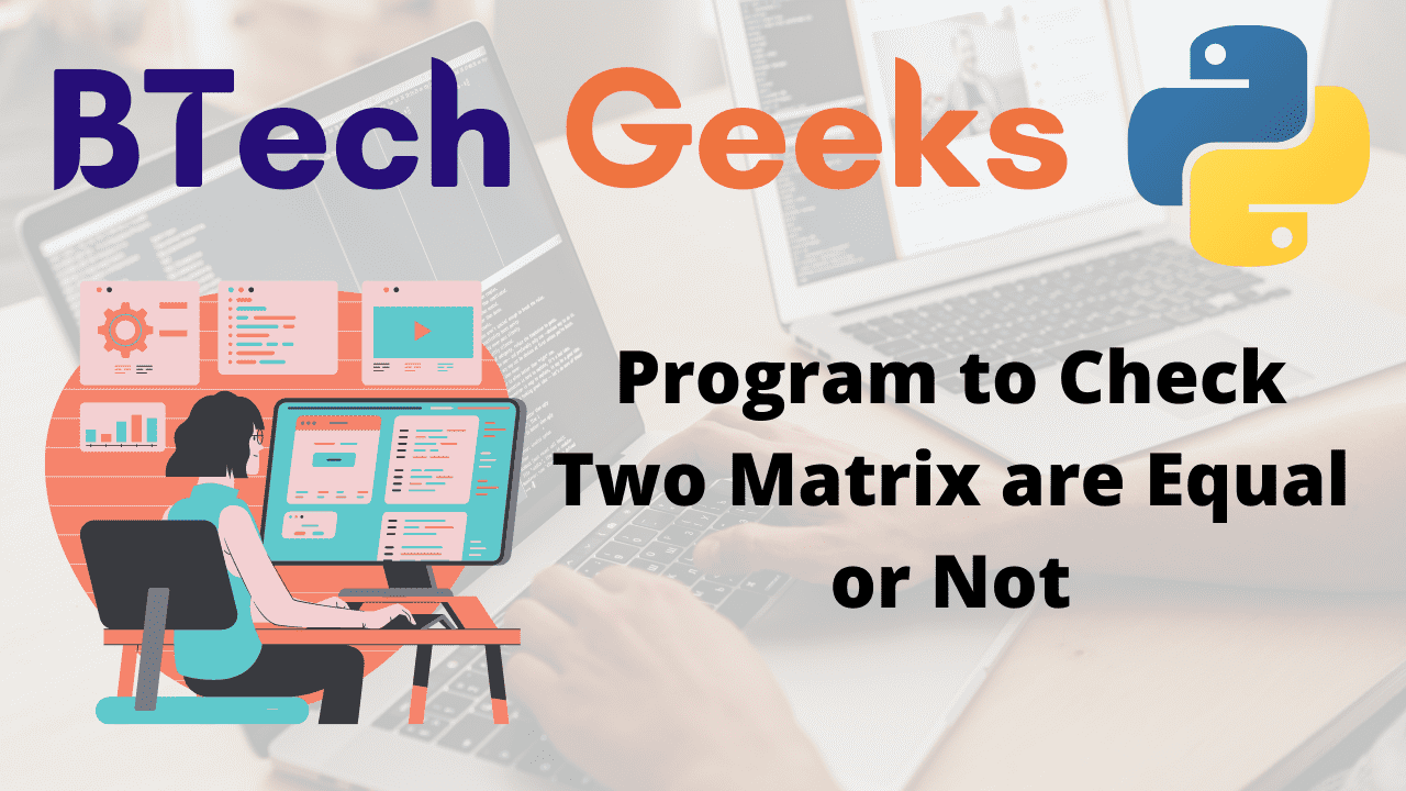 Program to Check Two Matrix are Equal or Not