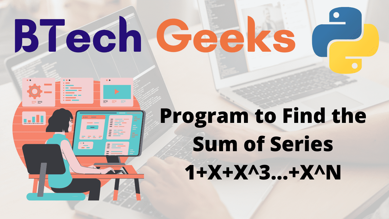 Program to Find the Sum of Series 1+X+X^3...+X^N