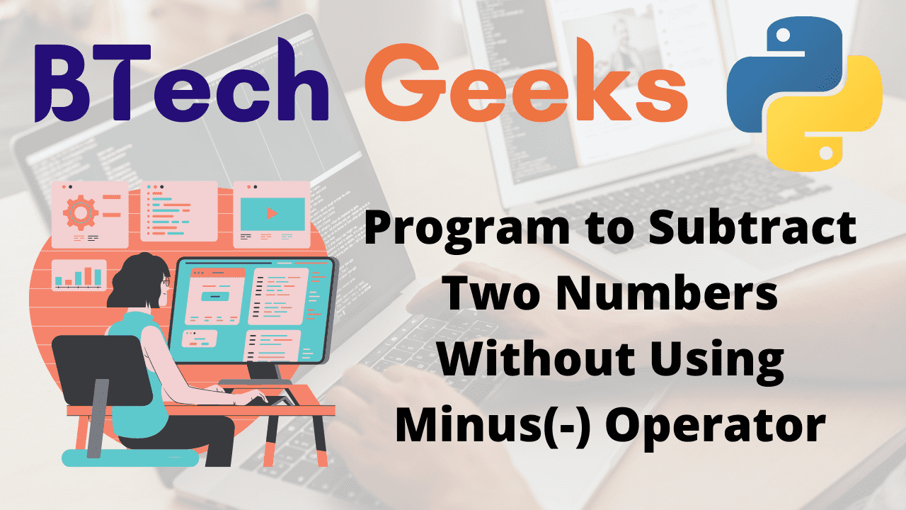 Program to Subtract Two Numbers Without Using Minus(-) Operator